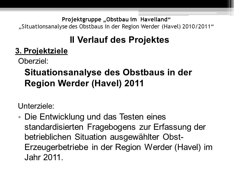 Projektgruppe Obstbau im Havelland Situationsanalyse des Obstbaus in der Region Werder (Havel) 2010/2011 II Verlauf des Projektes 3. Projektziele Ober