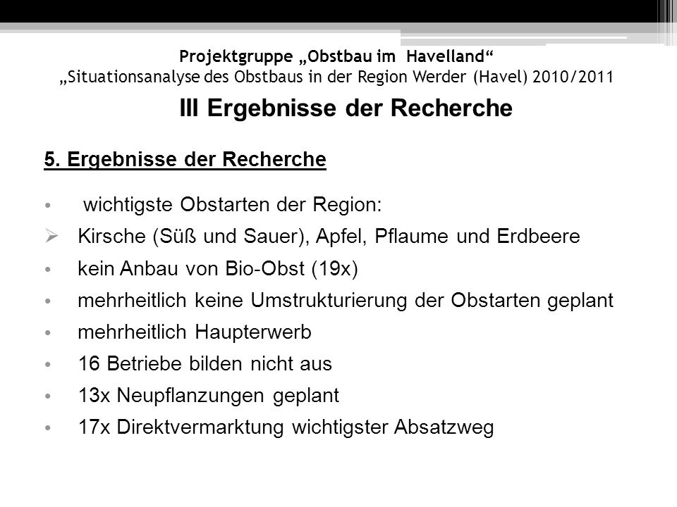 Projektgruppe Obstbau im Havelland Situationsanalyse des Obstbaus in der Region Werder (Havel) 2010/2011 III Ergebnisse der Recherche 5.1 Auswertung der Fragebogen