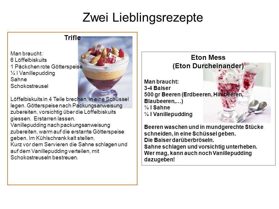Zwei Lieblingsrezepte Trifle Man braucht: 6 Löffelbiskuits 1 Päckchen rote Götterspeise ¼ l Vanillepudding Sahne Schokostreusel Löffelbiskuits in 4 Teile brechen, in eine Schüssel legen.