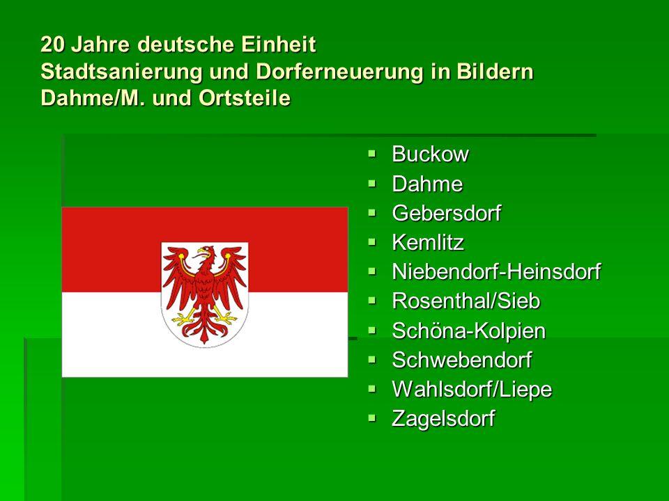 20 Jahre deutsche Einheit Stadtsanierung und Dorferneuerung in Bildern Dahme/M. und Ortsteile Buckow Buckow Dahme Dahme Gebersdorf Gebersdorf Kemlitz