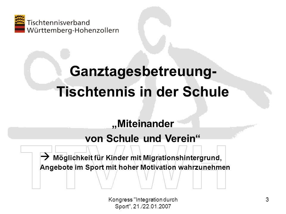Kongress Integration durch Sport , 21./22.01.2007 4 Ganztagesbetreuung - Tischtennis in der Schule Praxisbeispiel DJK Sportbund Stuttgart – 10 Tischtennis-AG´s 1.