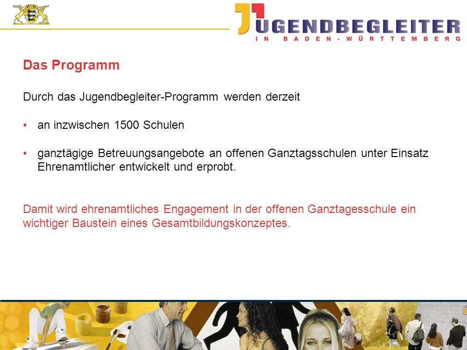 © Jugendstiftung Baden-Württemberg Wolfgang Antes Das Programm Durch das Jugendbegleiter-Programm werden derzeit an inzwischen 1500 Schulen ganztägige Betreuungsangebote an offenen Ganztagsschulen unter Einsatz Ehrenamtlicher entwickelt und erprobt.