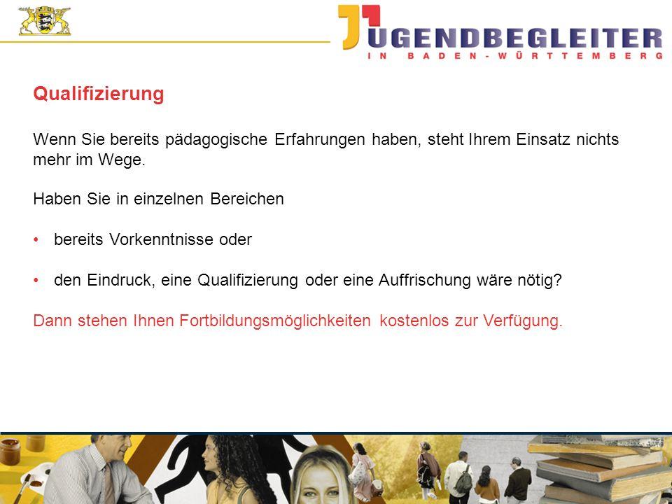 © Jugendstiftung Baden-Württemberg Wolfgang Antes Wenn Sie bereits pädagogische Erfahrungen haben, steht Ihrem Einsatz nichts mehr im Wege.