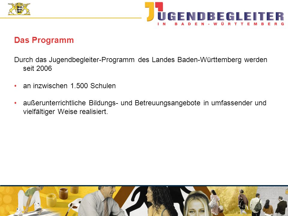 © Jugendstiftung Baden-Württemberg Wolfgang Antes Das Programm Durch das Jugendbegleiter-Programm des Landes Baden-Württemberg werden seit 2006 an inz