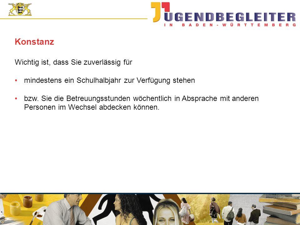 © Jugendstiftung Baden-Württemberg Wolfgang Antes Wichtig ist, dass Sie zuverlässig für mindestens ein Schulhalbjahr zur Verfügung stehen bzw. Sie die