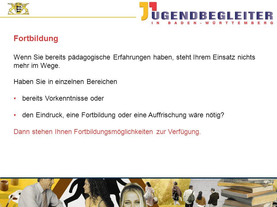 © Jugendstiftung Baden-Württemberg Wolfgang Antes Wenn Sie bereits pädagogische Erfahrungen haben, steht Ihrem Einsatz nichts mehr im Wege. Fortbildun