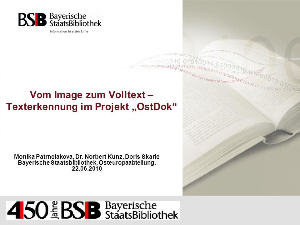 Vom Image zum Volltext – Texterkennung im Projekt OstDok Monika Patrnciakova, Dr. Norbert Kunz, Doris Skaric Bayerische Staatsbibliothek, Osteuropaabt