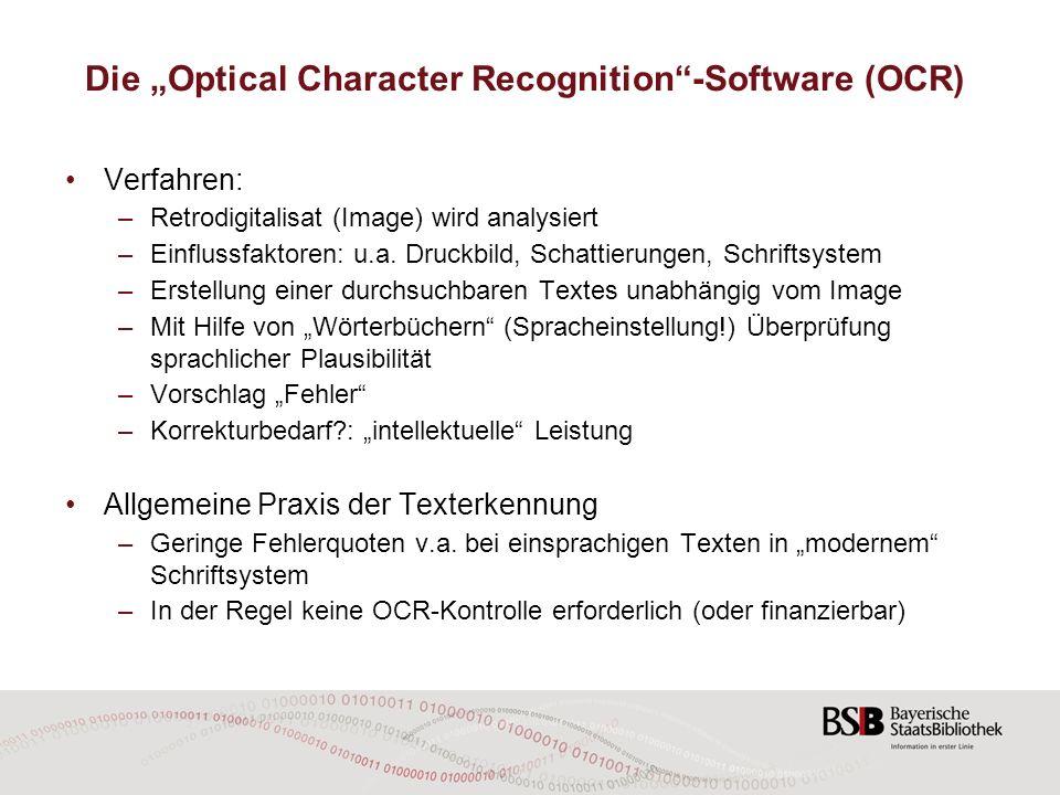 Die Optical Character Recognition-Software (OCR) Verfahren: –Retrodigitalisat (Image) wird analysiert –Einflussfaktoren: u.a. Druckbild, Schattierunge