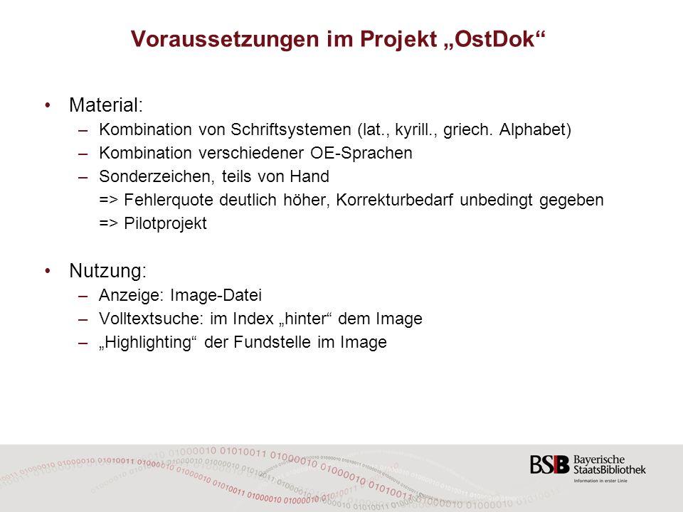 Voraussetzungen im Projekt OstDok Material: –Kombination von Schriftsystemen (lat., kyrill., griech. Alphabet) –Kombination verschiedener OE-Sprachen