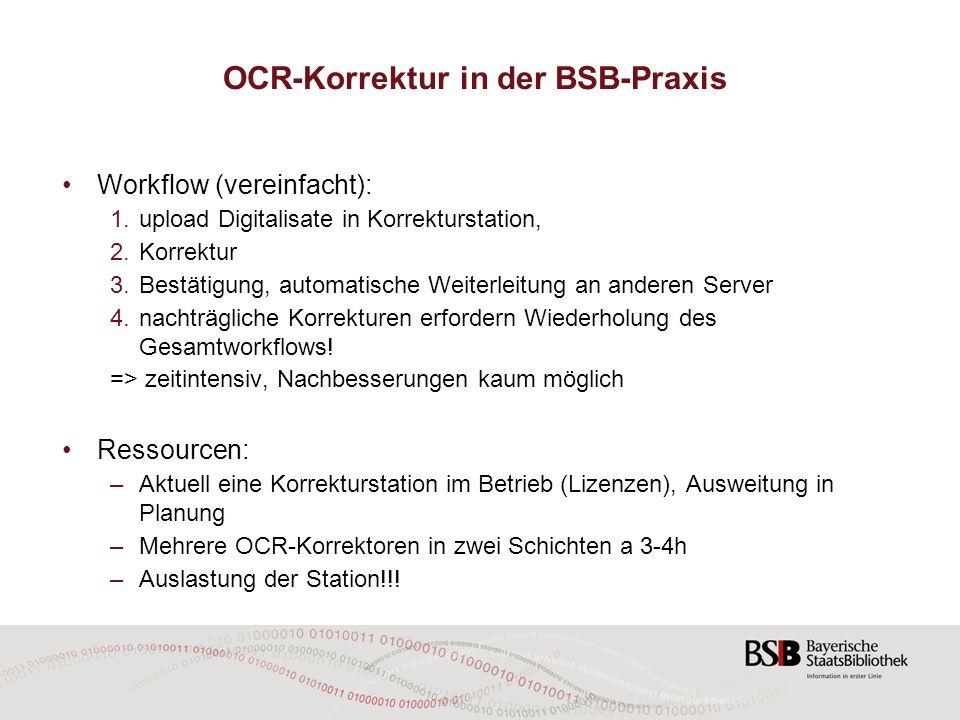OCR-Korrektur in der BSB-Praxis Workflow (vereinfacht): 1.upload Digitalisate in Korrekturstation, 2.Korrektur 3.Bestätigung, automatische Weiterleitu