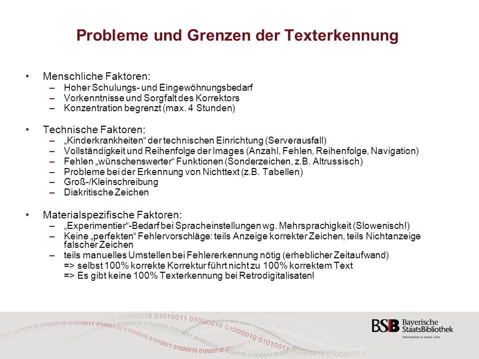 Probleme und Grenzen der Texterkennung Menschliche Faktoren: –Hoher Schulungs- und Eingewöhnungsbedarf –Vorkenntnisse und Sorgfalt des Korrektors –Kon
