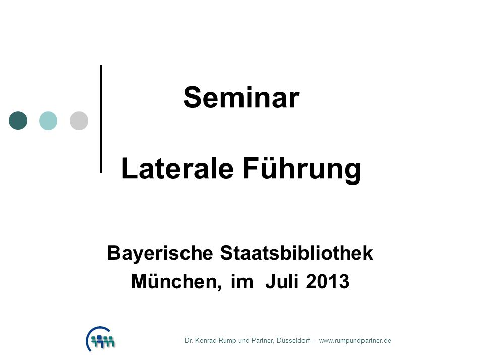 Seminar Laterale Führung Bayerische Staatsbibliothek München, im Juli 2013 Dr. Konrad Rump und Partner, Düsseldorf - www.rumpundpartner.de