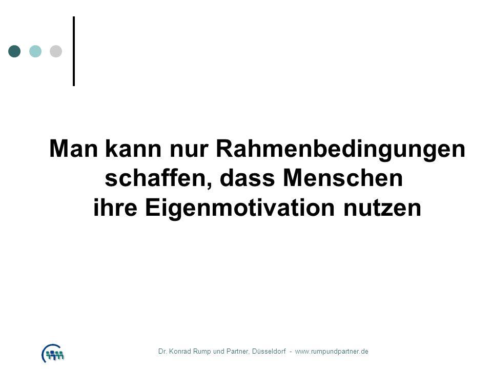 Man kann nur Rahmenbedingungen schaffen, dass Menschen ihre Eigenmotivation nutzen Dr. Konrad Rump und Partner, Düsseldorf - www.rumpundpartner.de