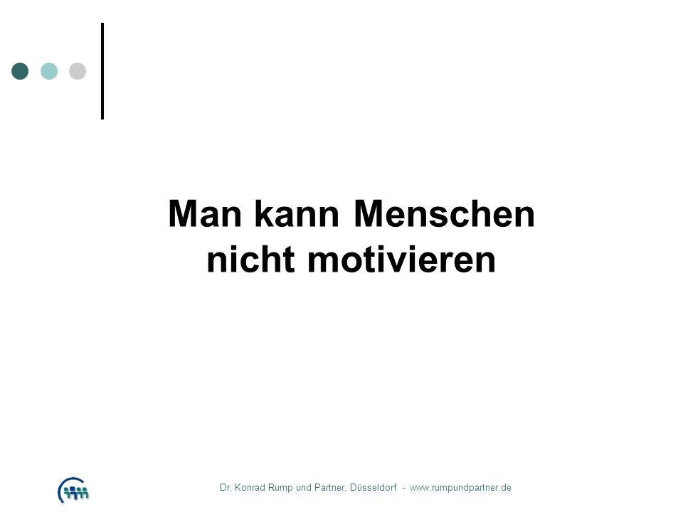 Man kann Menschen nicht motivieren Dr. Konrad Rump und Partner, Düsseldorf - www.rumpundpartner.de