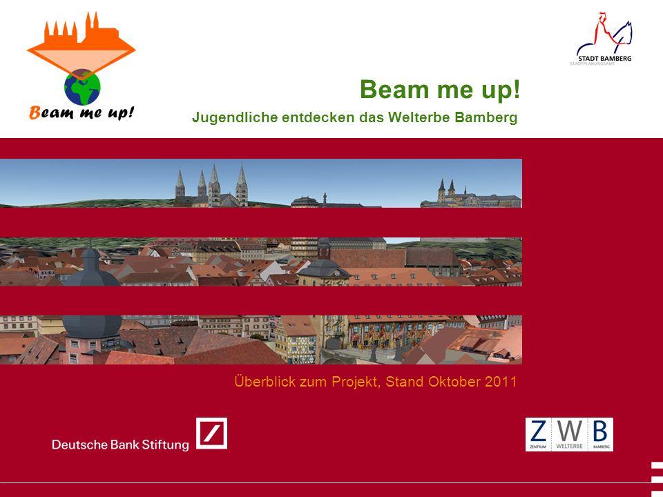 Jugendliche entdecken das Welterbe Bamberg Überblick zum Projekt, Stand Oktober 2011 Beam me up!