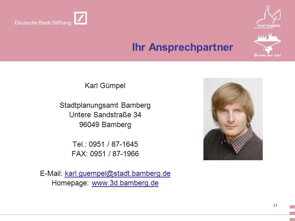 13 Ihr Ansprechpartner Karl Gümpel Stadtplanungsamt Bamberg Untere Sandstraße 34 96049 Bamberg Tel.: 0951 / 87-1645 FAX: 0951 / 87-1966 E-Mail: karl.g
