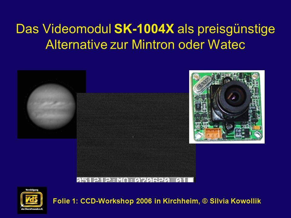 Das Videomodul SK-1004X als preisgünstige Alternative zur Mintron oder Watec Folie 2: CCD-Workshop 2006 in Kirchheim, © Silvia Kowollik - Bezugsquelle - Technische Daten - vom Modul zur gebrauchsfertigen Kamera - Anwendungsgebiete - Beispielbilder