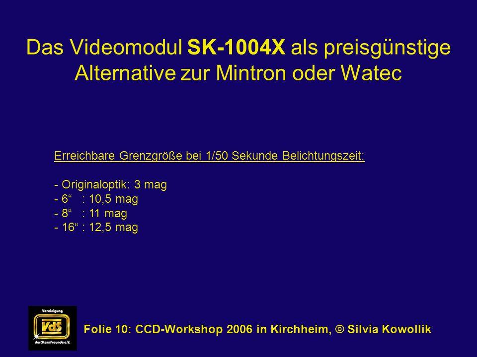 Das Videomodul SK-1004X als preisgünstige Alternative zur Mintron oder Watec Folie 10: CCD-Workshop 2006 in Kirchheim, © Silvia Kowollik Erreichbare G