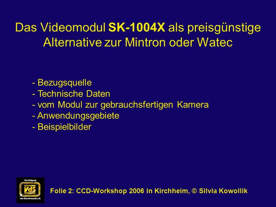 Das Videomodul SK-1004X als preisgünstige Alternative zur Mintron oder Watec Folie 2: CCD-Workshop 2006 in Kirchheim, © Silvia Kowollik - Bezugsquelle