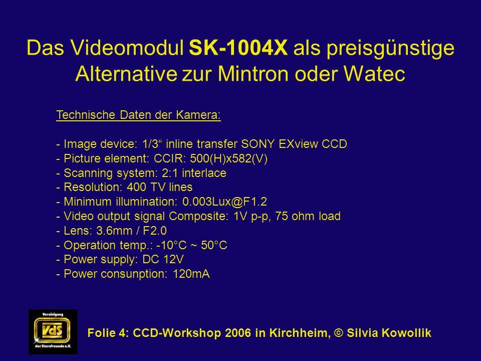 Das Videomodul SK-1004X als preisgünstige Alternative zur Mintron oder Watec Folie 4: CCD-Workshop 2006 in Kirchheim, © Silvia Kowollik Technische Dat