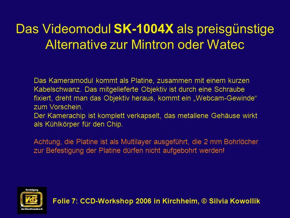 Das Videomodul SK-1004X als preisgünstige Alternative zur Mintron oder Watec Folie 8: CCD-Workshop 2006 in Kirchheim, © Silvia Kowollik Als Gehäuse empfehle ich das Aluminium-Spritzguß-Gehäuse Bestell Nr.