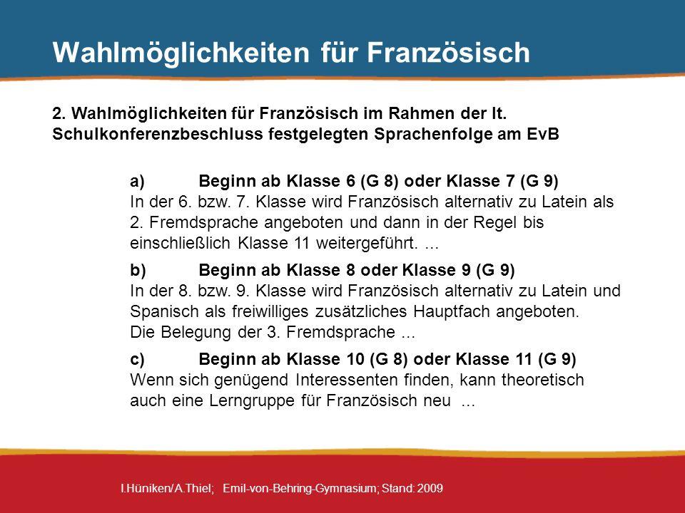 I.Hüniken/ A.Thiel; Emil-von-Behring-Gymnasium; Stand: 2009 Wahlmöglichkeiten für Französisch Beginn ab Klasse 6 (G 8) oder Klasse 7 (G 9) In der 6.