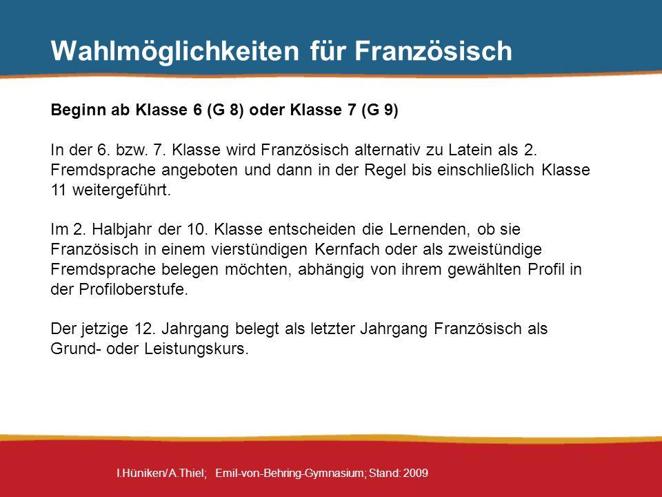 I.Hüniken/ A.Thiel; Emil-von-Behring-Gymnasium; Stand: 2009 Wahlmöglichkeiten für Französisch Beginn ab Klasse 6 (G 8) oder Klasse 7 (G 9) In der 6. b