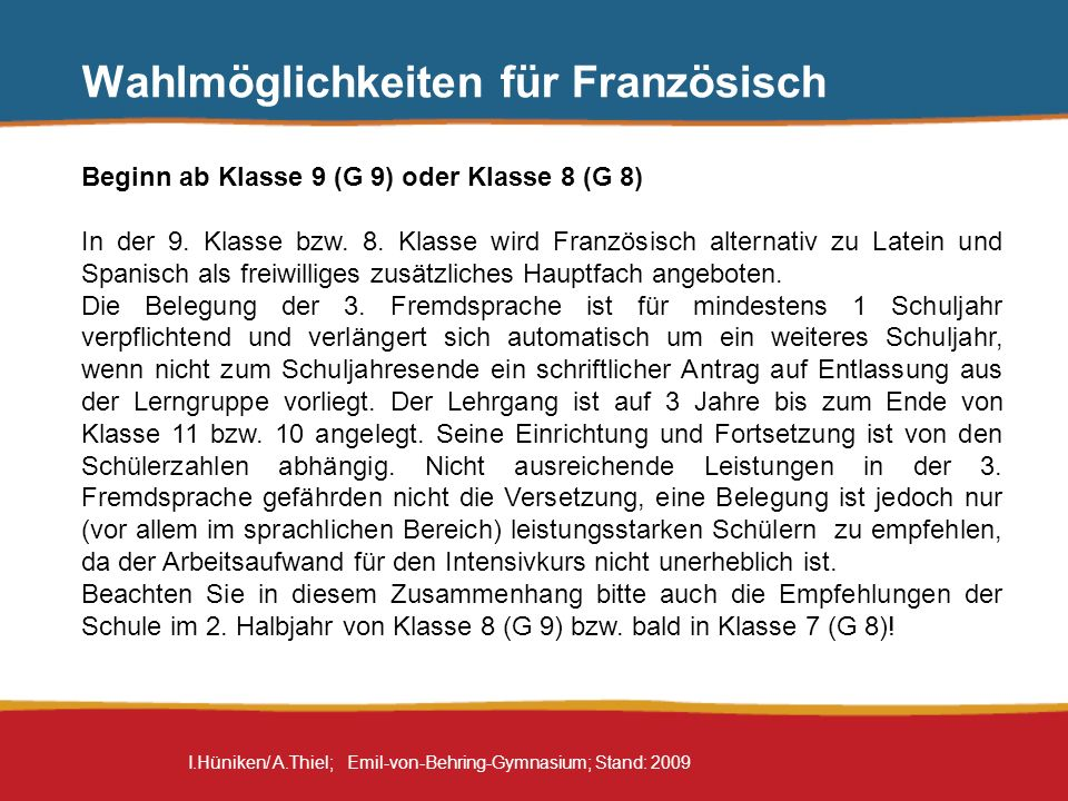 I.Hüniken/ A.Thiel; Emil-von-Behring-Gymnasium; Stand: 2009 Wahlmöglichkeiten für Französisch Beginn ab Klasse 9 (G 9) oder Klasse 8 (G 8) In der 9. K