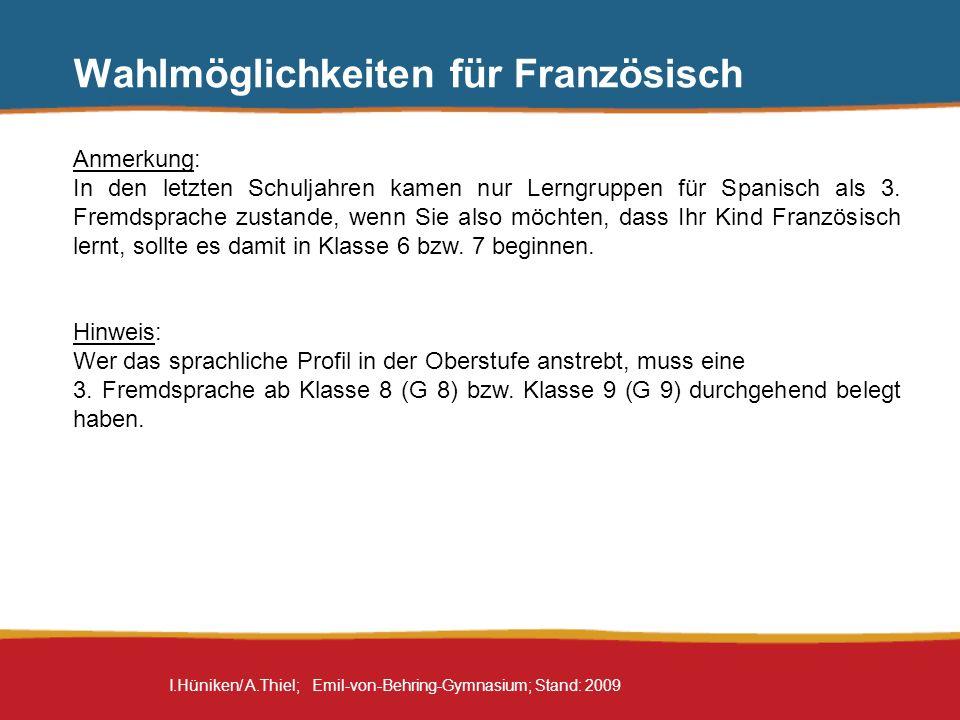 I.Hüniken/ A.Thiel; Emil-von-Behring-Gymnasium; Stand: 2009 Wahlmöglichkeiten für Französisch Anmerkung: In den letzten Schuljahren kamen nur Lerngrup