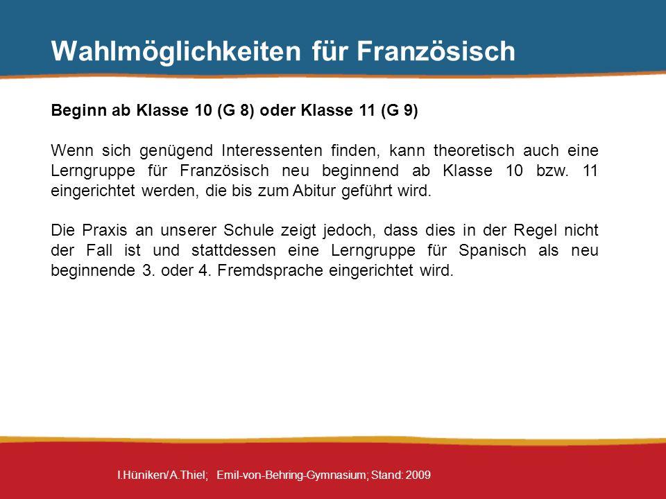 I.Hüniken/ A.Thiel; Emil-von-Behring-Gymnasium; Stand: 2009 Wahlmöglichkeiten für Französisch Beginn ab Klasse 10 (G 8) oder Klasse 11 (G 9) Wenn sich