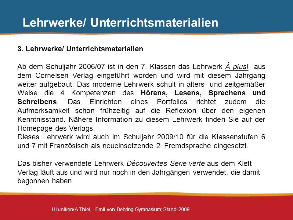 I.Hüniken/ A.Thiel; Emil-von-Behring-Gymnasium; Stand: 2009 3. Lehrwerke/ Unterrichtsmaterialien Ab dem Schuljahr 2006/07 ist in den 7. Klassen das Le