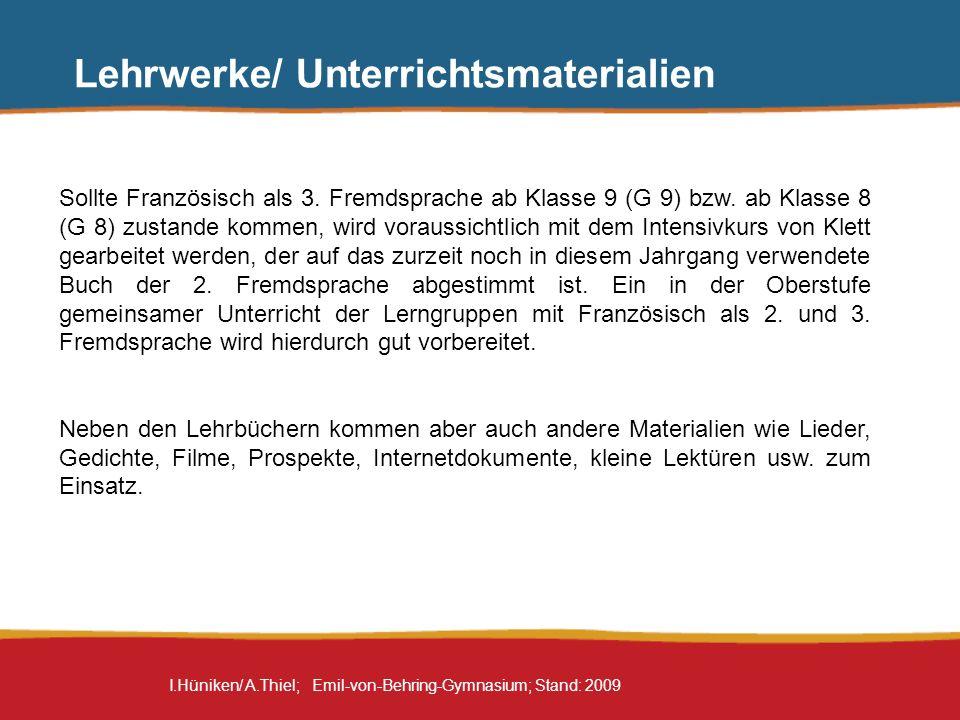 I.Hüniken/ A.Thiel; Emil-von-Behring-Gymnasium; Stand: 2009 Lehrwerke/ Unterrichtsmaterialien Sollte Französisch als 3. Fremdsprache ab Klasse 9 (G 9)