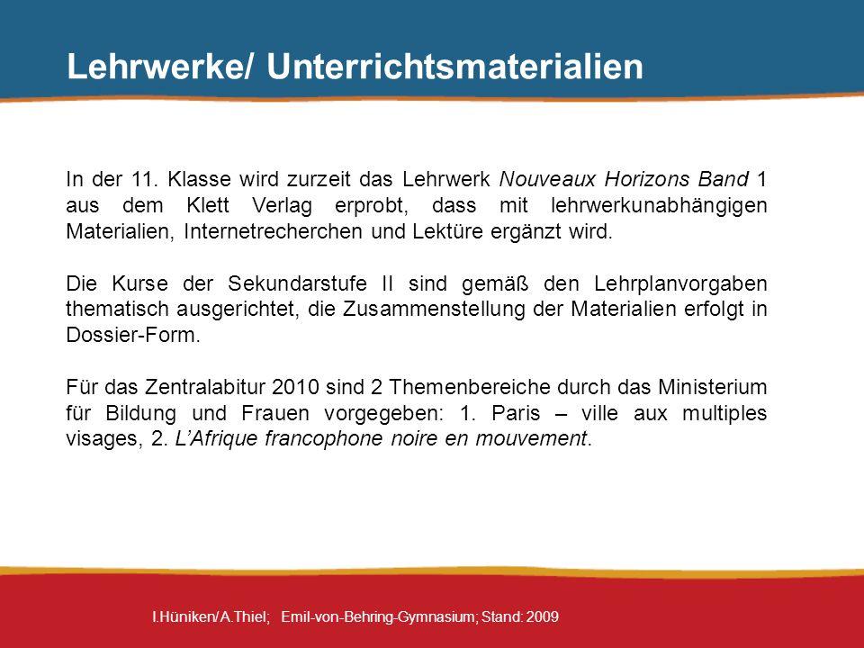 I.Hüniken/ A.Thiel; Emil-von-Behring-Gymnasium; Stand: 2009 Lehrwerke/ Unterrichtsmaterialien In der 11. Klasse wird zurzeit das Lehrwerk Nouveaux Hor