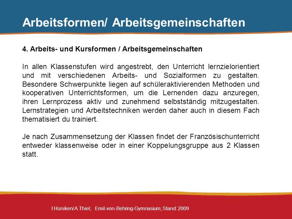 I.Hüniken/ A.Thiel; Emil-von-Behring-Gymnasium; Stand: 2009 Arbeitsformen/ Arbeitsgemeinschaften Im AG-Bereich laufen zur Zeit drei Kurse, die auf die DELF-Prüfungen voraussichtlich im Juni diesen Jahres vorbereiten.