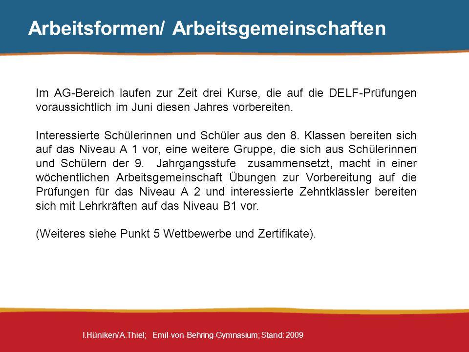 I.Hüniken/ A.Thiel; Emil-von-Behring-Gymnasium; Stand: 2009 Arbeitsformen/ Arbeitsgemeinschaften Im AG-Bereich laufen zur Zeit drei Kurse, die auf die