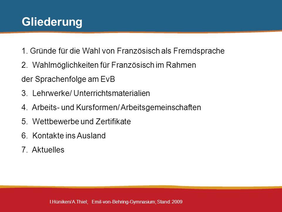 I.Hüniken/ A.Thiel; Emil-von-Behring-Gymnasium; Stand: 2009 Gliederung 1. Gründe für die Wahl von Französisch als Fremdsprache 2. Wahlmöglichkeiten fü