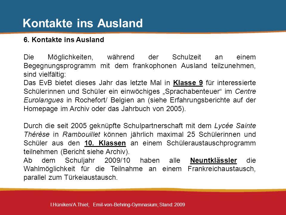I.Hüniken/ A.Thiel; Emil-von-Behring-Gymnasium; Stand: 2009 6. Kontakte ins Ausland Die Möglichkeiten, während der Schulzeit an einem Begegnungsprogra