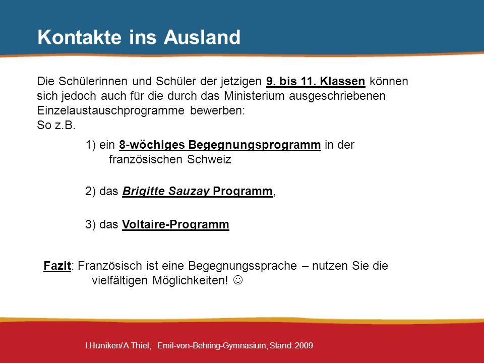 I.Hüniken/ A.Thiel; Emil-von-Behring-Gymnasium; Stand: 2009 Kontakte ins Ausland Die Schülerinnen und Schüler der jetzigen 9. bis 11. Klassen können s