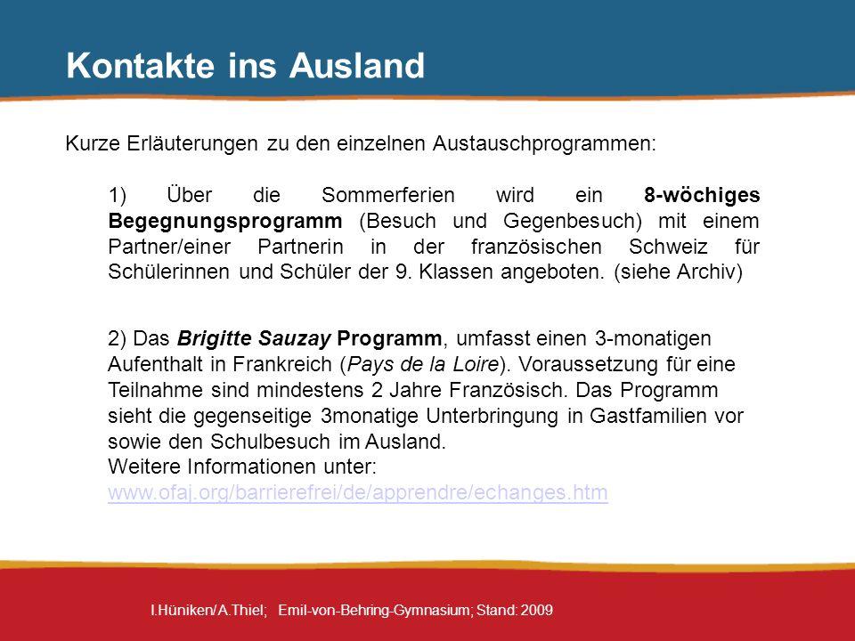 I.Hüniken/ A.Thiel; Emil-von-Behring-Gymnasium; Stand: 2009 Kontakte ins Ausland Kurze Erläuterungen zu den einzelnen Austauschprogrammen: 1) Über die