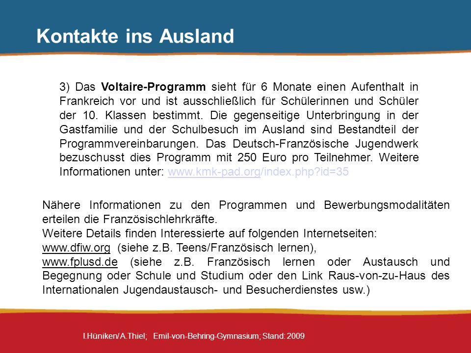 I.Hüniken/ A.Thiel; Emil-von-Behring-Gymnasium; Stand: 2009 Kontakte ins Ausland 3) Das Voltaire-Programm sieht für 6 Monate einen Aufenthalt in Frank