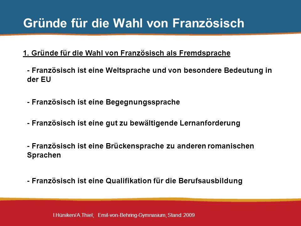 I.Hüniken/ A.Thiel; Emil-von-Behring-Gymnasium; Stand: 2009 Gründe für die Wahl von Französisch 1. Gründe für die Wahl von Französisch als Fremdsprach