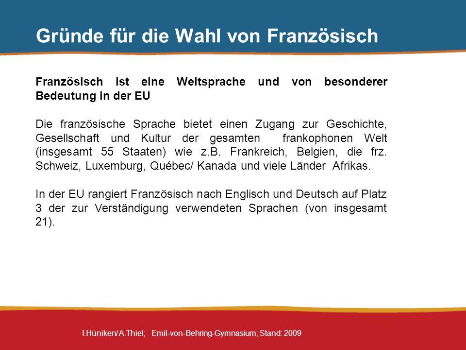 I.Hüniken/ A.Thiel; Emil-von-Behring-Gymnasium; Stand: 2009 Gründe für die Wahl von Französisch Französisch ist eine Begegnungssprache Circa 72 Mio.