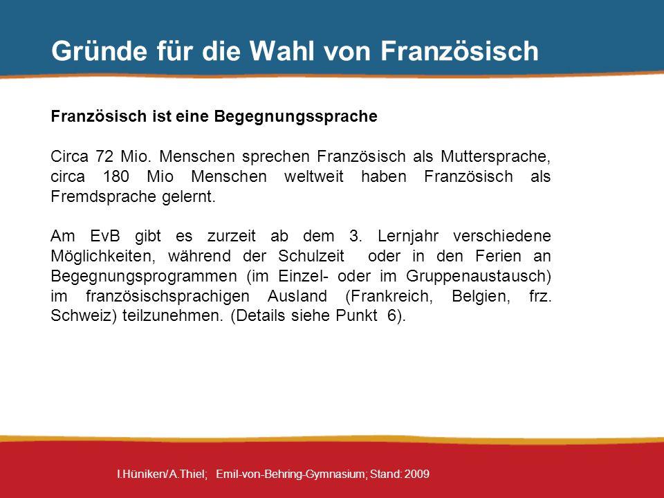 I.Hüniken/ A.Thiel; Emil-von-Behring-Gymnasium; Stand: 2009 Gründe für die Wahl von Französisch Französisch ist eine gut zu bewältigende Lernanforderung Wortschatz: 36% der Vokabeln aus dem 1.
