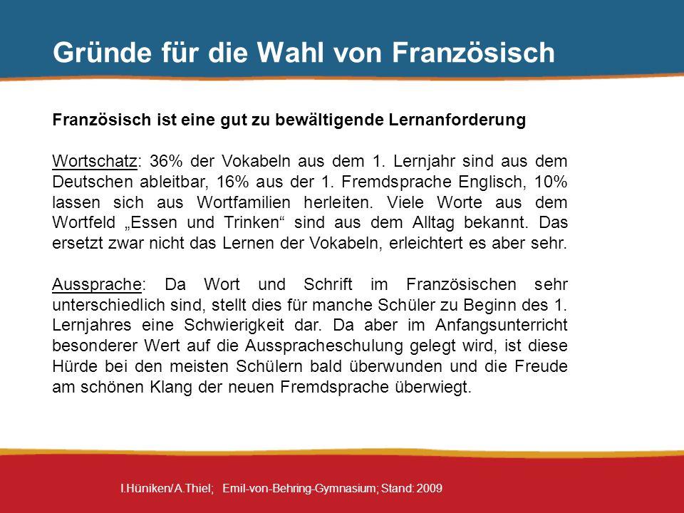 I.Hüniken/ A.Thiel; Emil-von-Behring-Gymnasium; Stand: 2009 Gründe für die Wahl von Französisch Französisch ist eine gut zu bewältigende Lernanforderu
