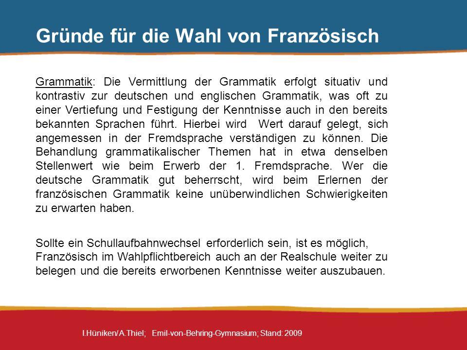 I.Hüniken/ A.Thiel; Emil-von-Behring-Gymnasium; Stand: 2009 Gründe für die Wahl von Französisch Französisch ist eine Brückensprache zu anderen romanischen Sprachen Ab der 9.
