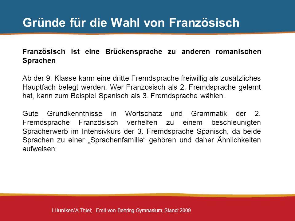 I.Hüniken/ A.Thiel; Emil-von-Behring-Gymnasium; Stand: 2009 Gründe für die Wahl von Französisch Französisch ist eine Brückensprache zu anderen romanis