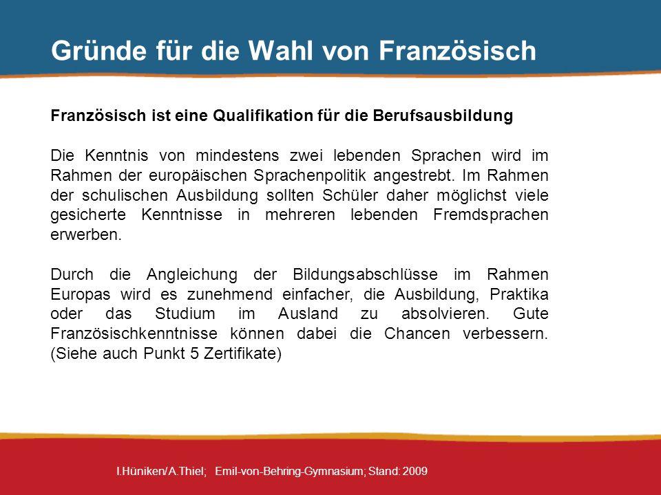 I.Hüniken/ A.Thiel; Emil-von-Behring-Gymnasium; Stand: 2009 Gründe für die Wahl von Französisch Französisch ist eine Qualifikation für die Berufsausbi