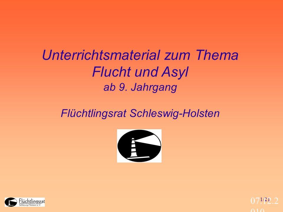 1/21 07.12.2 010 Unterrichtsmaterial zum Thema Flucht und Asyl ab 9. Jahrgang Flüchtlingsrat Schleswig-Holsten