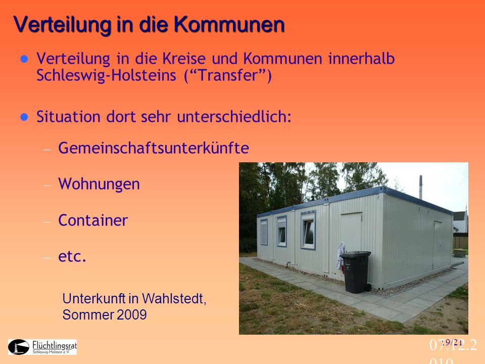 19/21 07.12.2 010 Verteilung in die Kommunen Verteilung in die Kreise und Kommunen innerhalb Schleswig-Holsteins (Transfer) Situation dort sehr unters