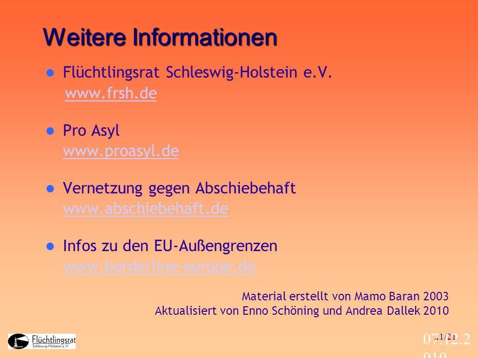 21/21 07.12.2 010 Weitere Informationen Flüchtlingsrat Schleswig-Holstein e.V. www.frsh.de Pro Asyl www.proasyl.de Vernetzung gegen Abschiebehaft www.